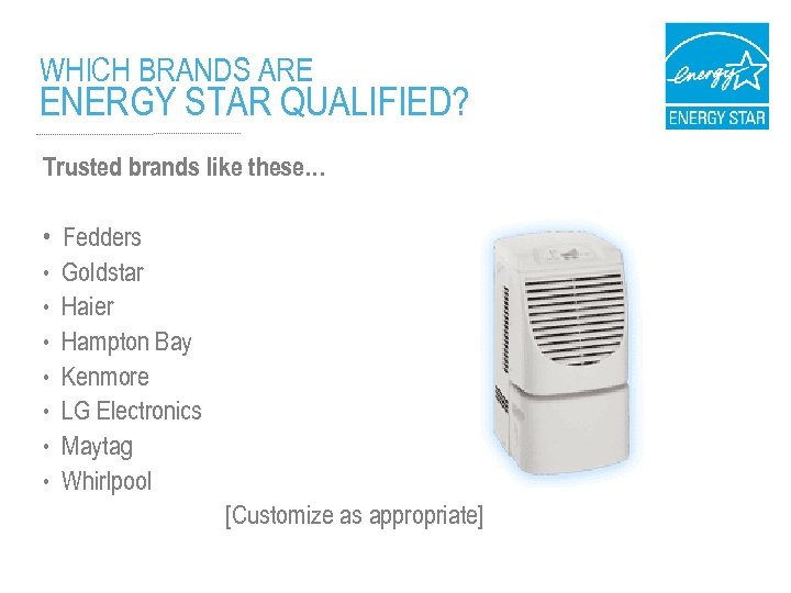 WHICH BRANDS ARE ENERGY STAR QUALIFIED? Trusted brands like these… • Fedders • Goldstar