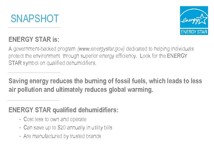 SNAPSHOT ENERGY STAR is: A government-backed program (www. energystar. gov) dedicated to helping individuals