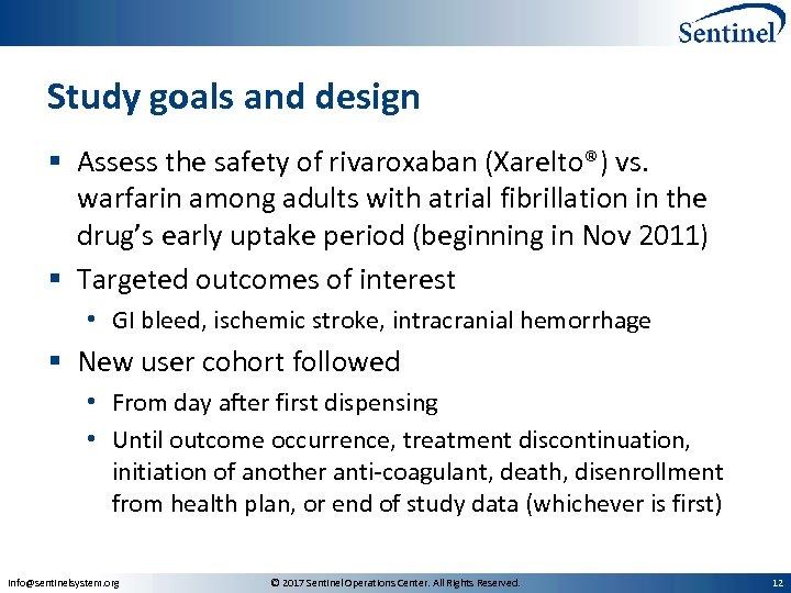 Study goals and design § Assess the safety of rivaroxaban (Xarelto®) vs. warfarin among