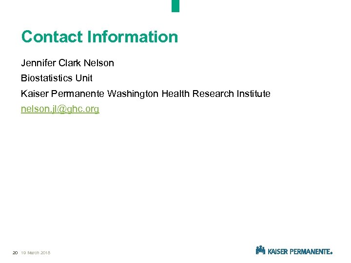 Contact Information Jennifer Clark Nelson Biostatistics Unit Kaiser Permanente Washington Health Research Institute nelson.