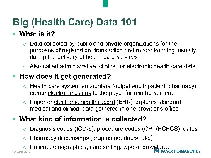 Big (Health Care) Data 101 § What is it? o Data collected by public