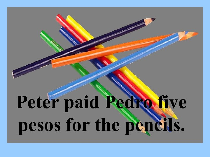 Peter paid Pedro five pesos for the pencils.