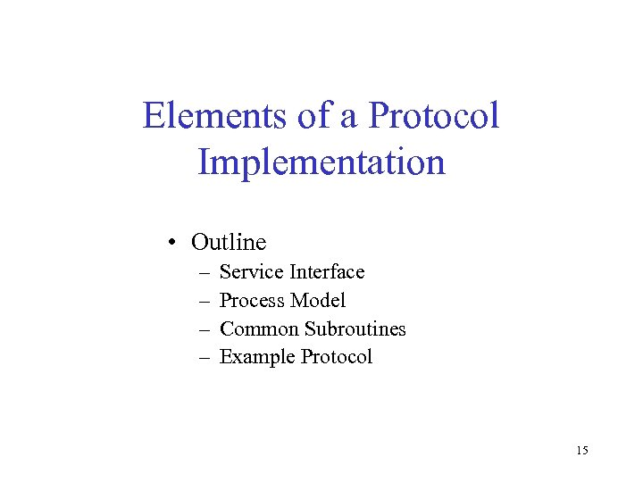 Elements of a Protocol Implementation • Outline – – Service Interface Process Model Common