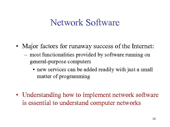 Network Software • Major factors for runaway success of the Internet: – most functionalities