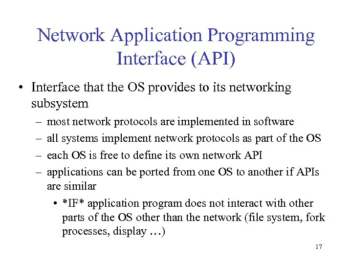 Network Application Programming Interface (API) • Interface that the OS provides to its networking
