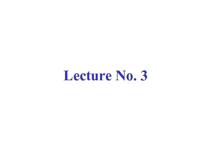 Lecture No. 3