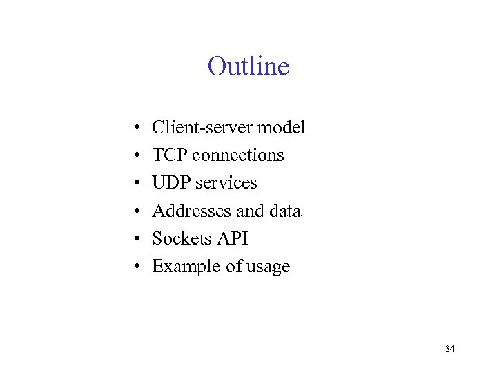 Outline • • • Client-server model TCP connections UDP services Addresses and data Sockets