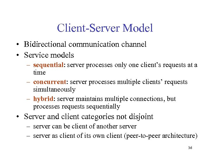Client-Server Model • Bidirectional communication channel • Service models – sequential: server processes only