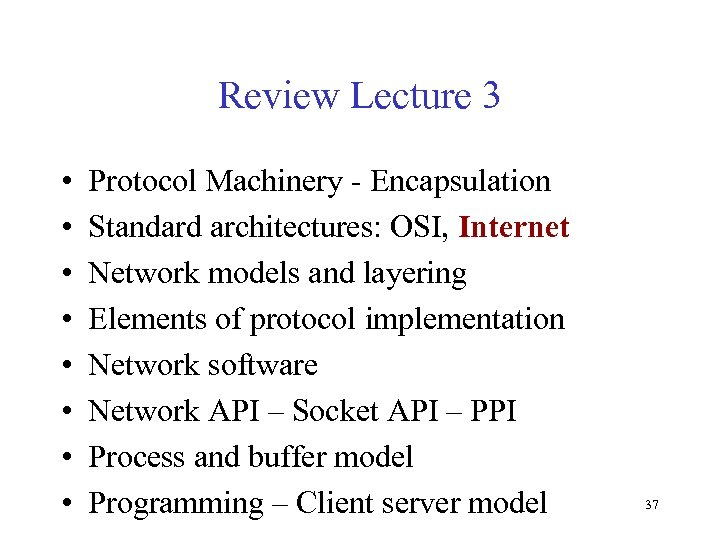 Review Lecture 3 • • Protocol Machinery - Encapsulation Standard architectures: OSI, Internet Network