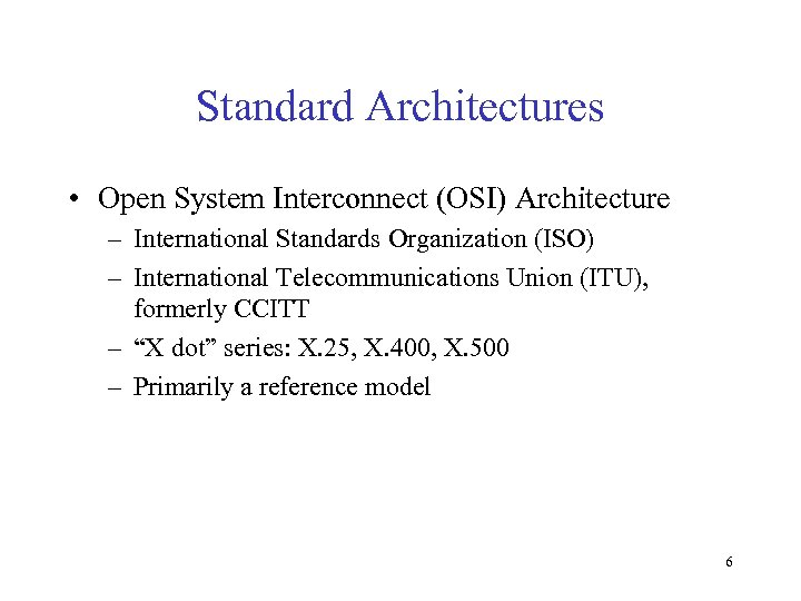 Standard Architectures • Open System Interconnect (OSI) Architecture – International Standards Organization (ISO) –
