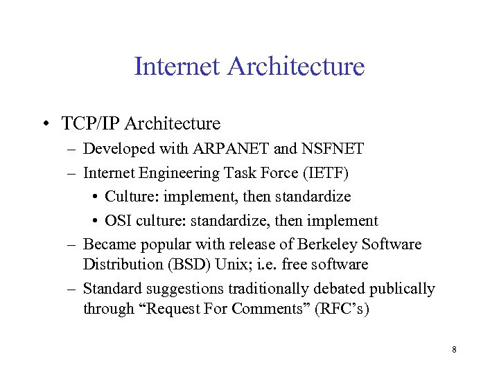 Internet Architecture • TCP/IP Architecture – Developed with ARPANET and NSFNET – Internet Engineering
