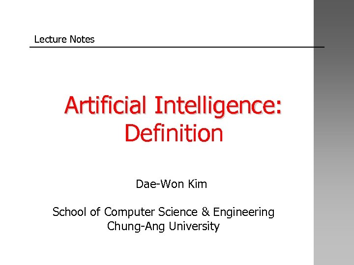 Lecture Notes Artificial Intelligence: Definition Dae-Won Kim School of Computer Science & Engineering Chung-Ang