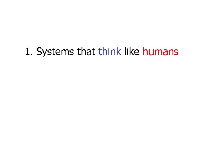 1. Systems that think like humans