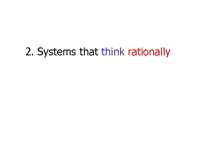 2. Systems that think rationally