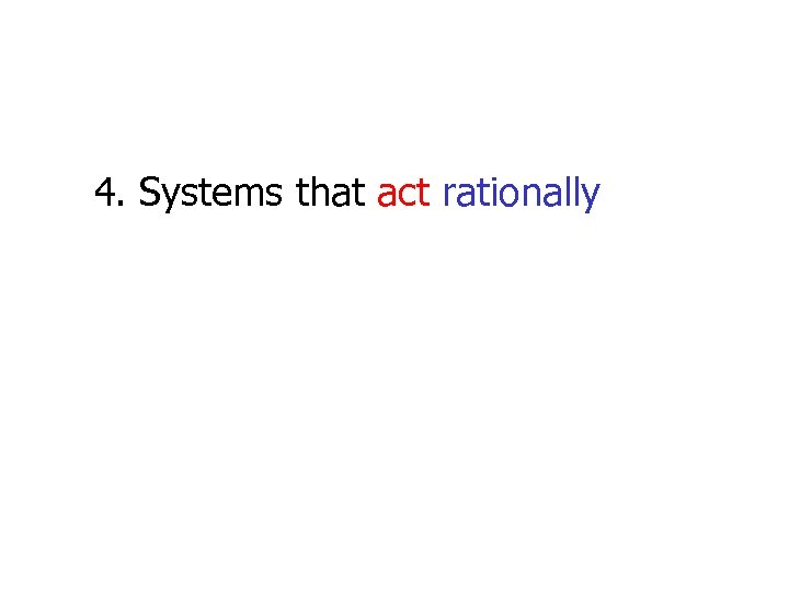 4. Systems that act rationally