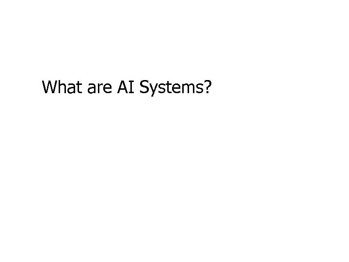 What are AI Systems?