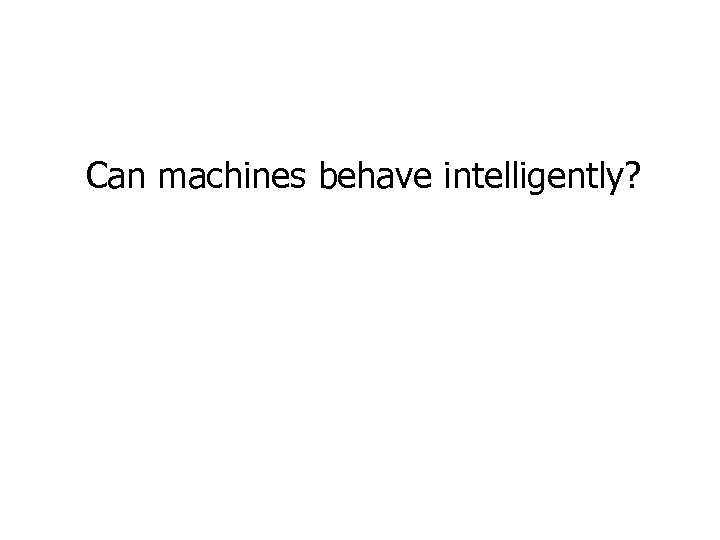 Can machines behave intelligently?