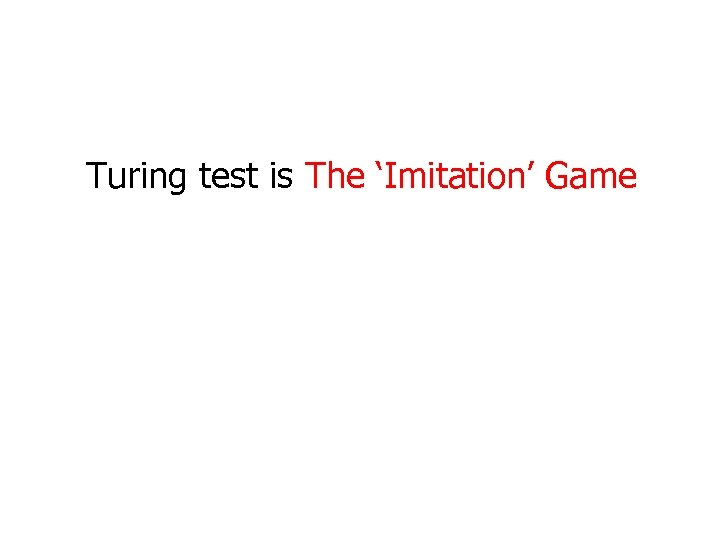 Turing test is The 'Imitation' Game