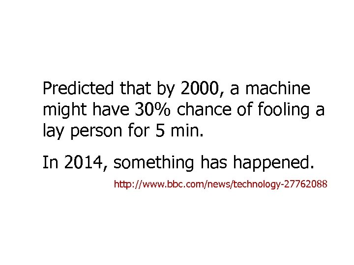 Predicted that by 2000, a machine might have 30% chance of fooling a lay