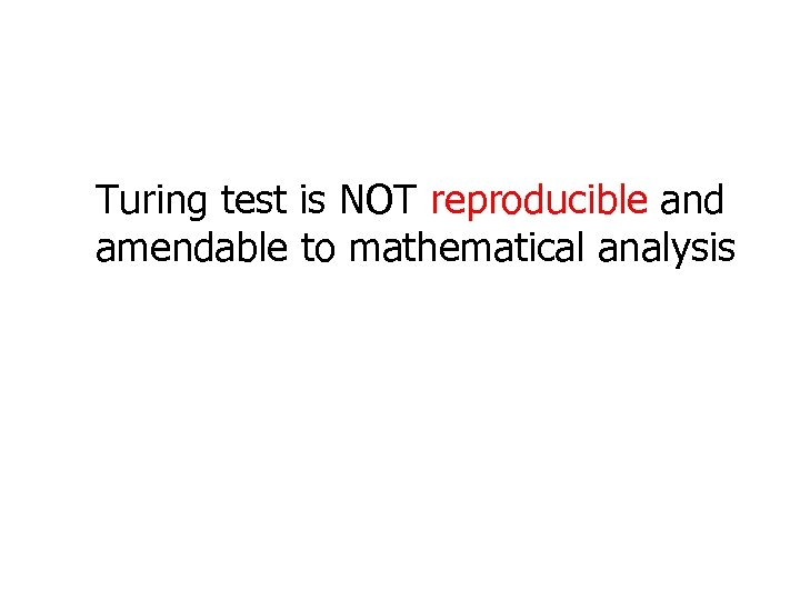 Turing test is NOT reproducible and amendable to mathematical analysis