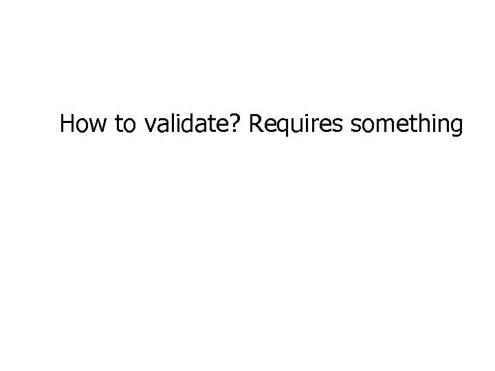 How to validate? Requires something