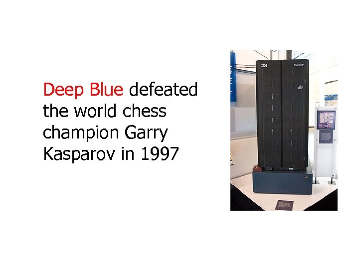 Deep Blue defeated the world chess champion Garry Kasparov in 1997
