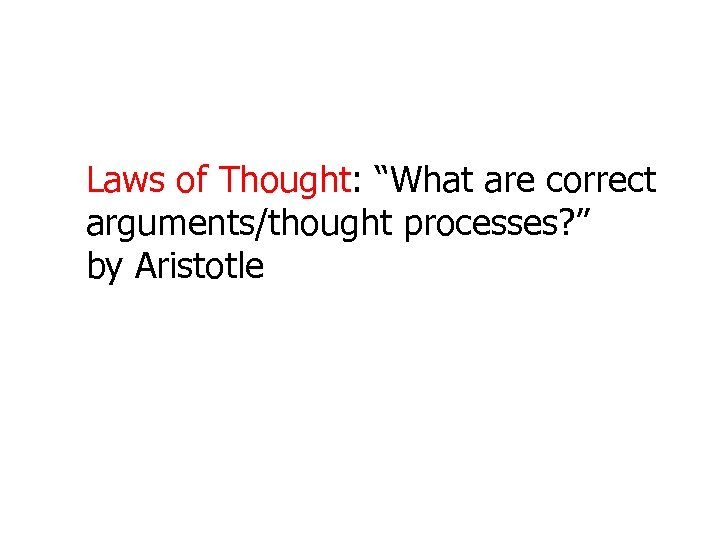 "Laws of Thought: ""What are correct arguments/thought processes? "" by Aristotle"