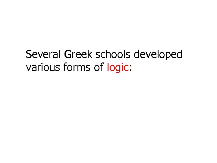 Several Greek schools developed various forms of logic: