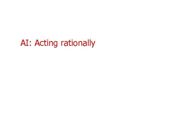 AI: Acting rationally