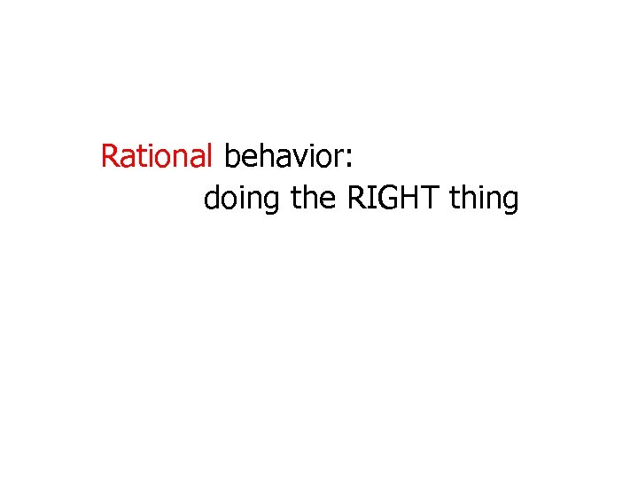 Rational behavior: doing the RIGHT thing