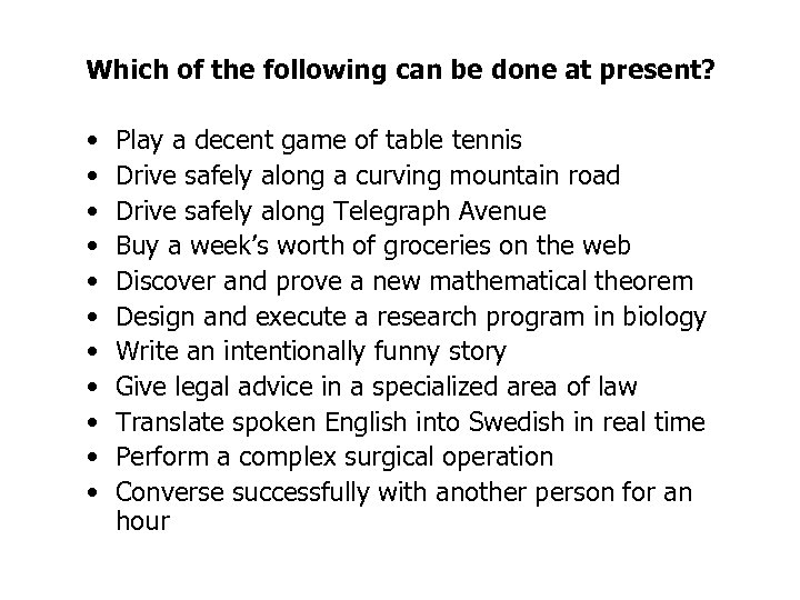 Which of the following can be done at present? • • • Play a
