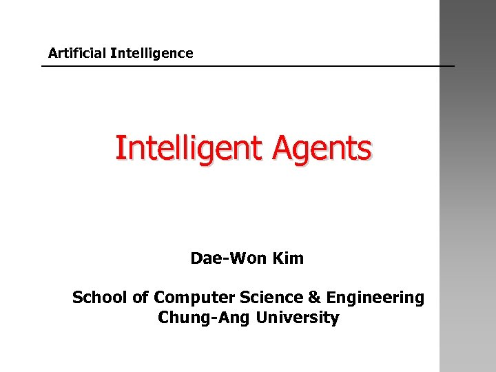 Artificial Intelligence Intelligent Agents Dae-Won Kim School of Computer Science & Engineering Chung-Ang University