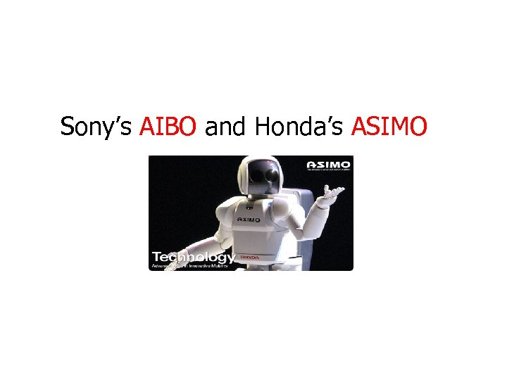 Sony's AIBO and Honda's ASIMO