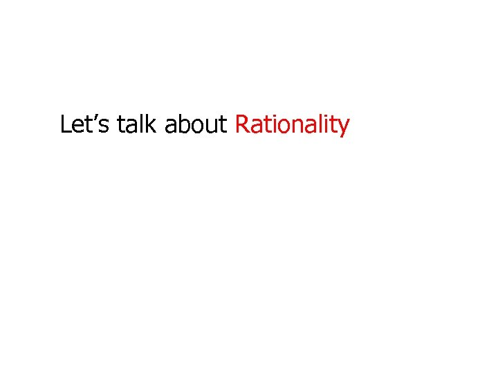Let's talk about Rationality