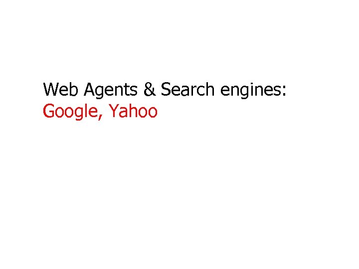 Web Agents & Search engines: Google, Yahoo