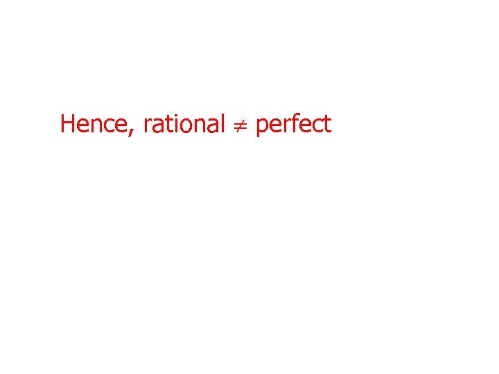 Hence, rational perfect