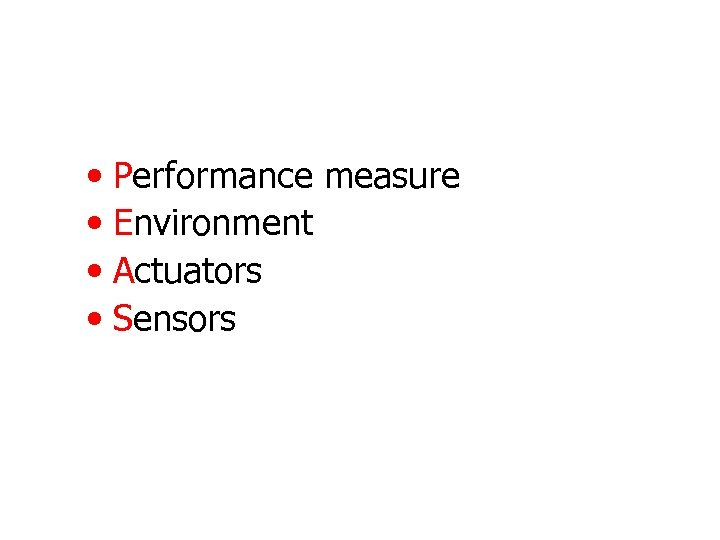 • Performance measure • Environment • Actuators • Sensors