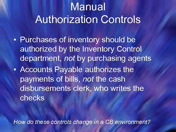 Manual Authorization Controls • Purchases of inventory should be authorized by the Inventory Control