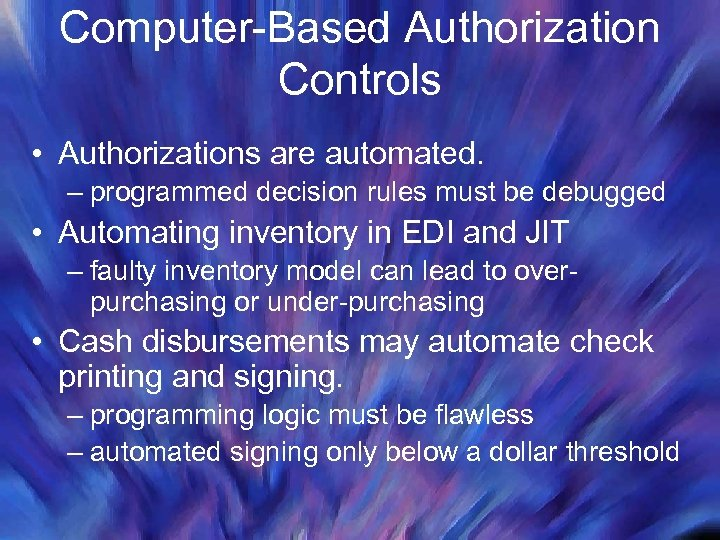 Computer-Based Authorization Controls • Authorizations are automated. – programmed decision rules must be debugged