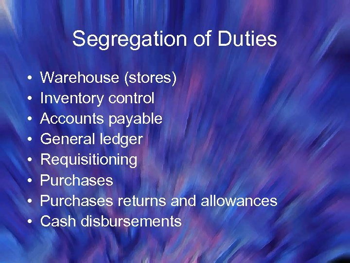 Segregation of Duties • • Warehouse (stores) Inventory control Accounts payable General ledger Requisitioning