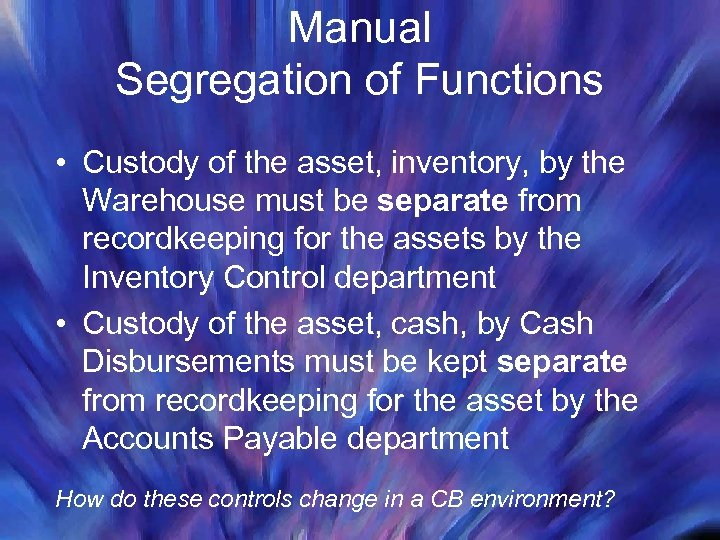 Manual Segregation of Functions • Custody of the asset, inventory, by the Warehouse must