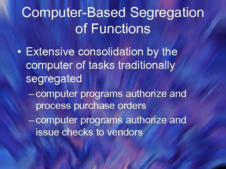 Computer-Based Segregation of Functions • Extensive consolidation by the computer of tasks traditionally segregated