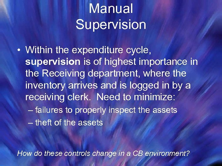 Manual Supervision • Within the expenditure cycle, supervision is of highest importance in the