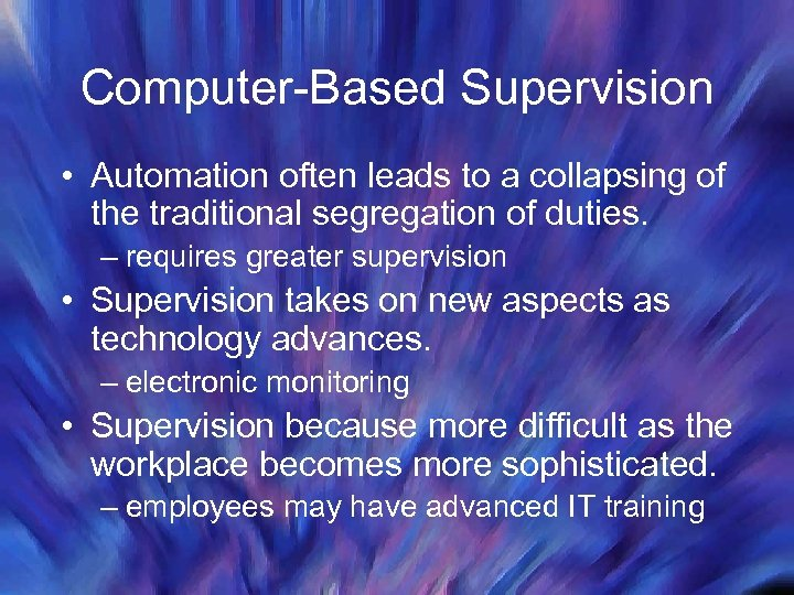 Computer-Based Supervision • Automation often leads to a collapsing of the traditional segregation of