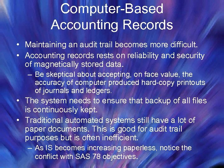 Computer-Based Accounting Records • Maintaining an audit trail becomes more difficult. • Accounting records
