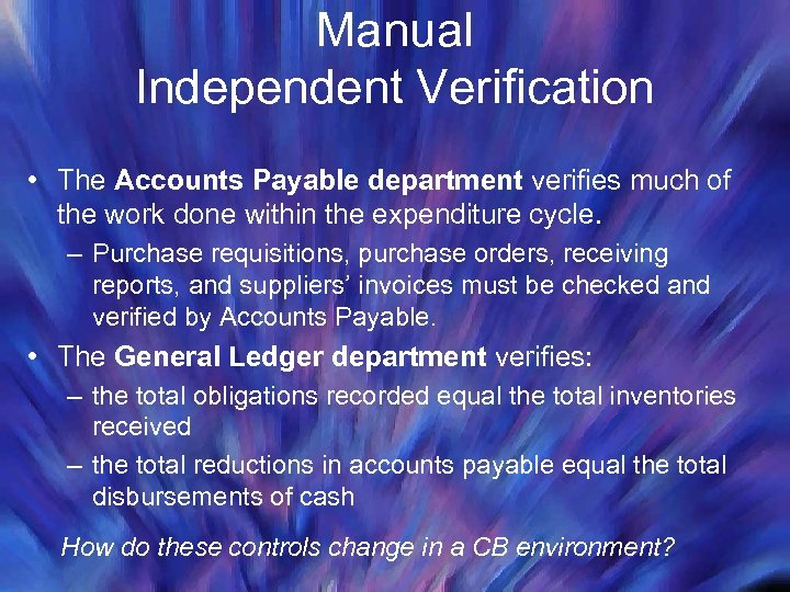 Manual Independent Verification • The Accounts Payable department verifies much of the work done