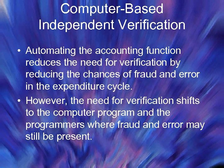 Computer-Based Independent Verification • Automating the accounting function reduces the need for verification by