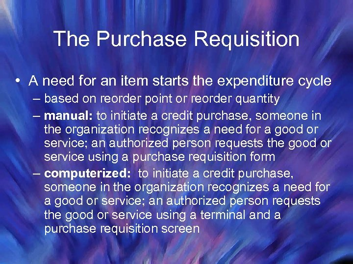 The Purchase Requisition • A need for an item starts the expenditure cycle –