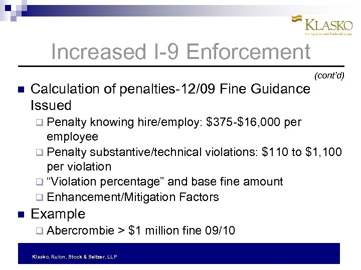 Increased I-9 Enforcement (cont'd) Calculation of penalties-12/09 Fine Guidance Issued q Penalty knowing hire/employ: