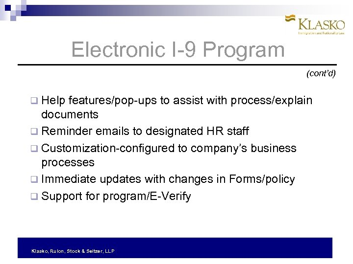 Electronic I-9 Program (cont'd) q Help features/pop-ups to assist with process/explain documents q Reminder